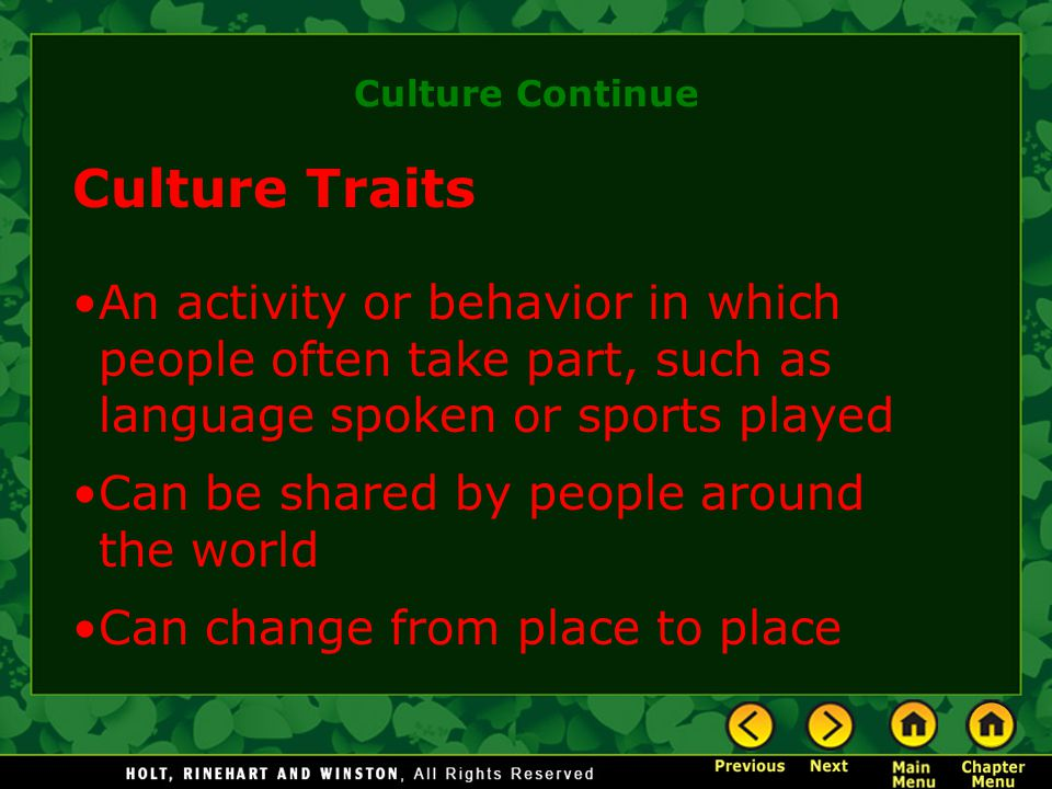 Culture Continue Culture Traits. An activity or behavior in which people often take part, such as language spoken or sports played.