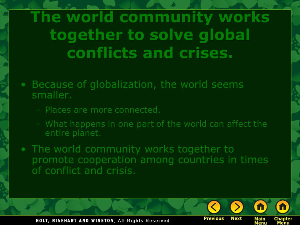 The world community works together to solve global conflicts and crises.