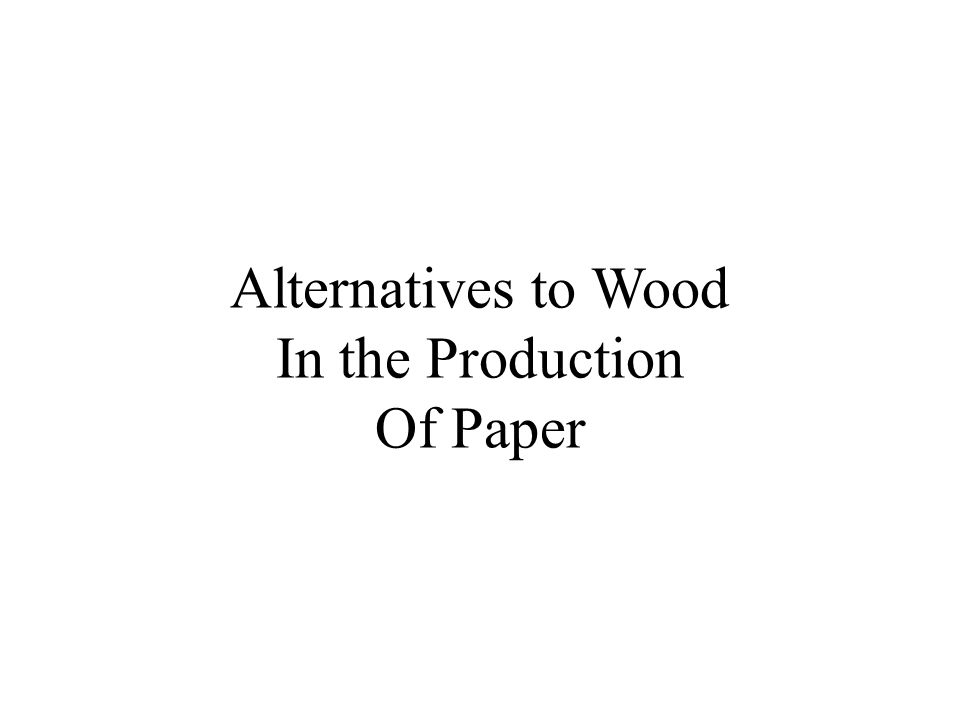 Alternatives to Wood In the Production Of Paper