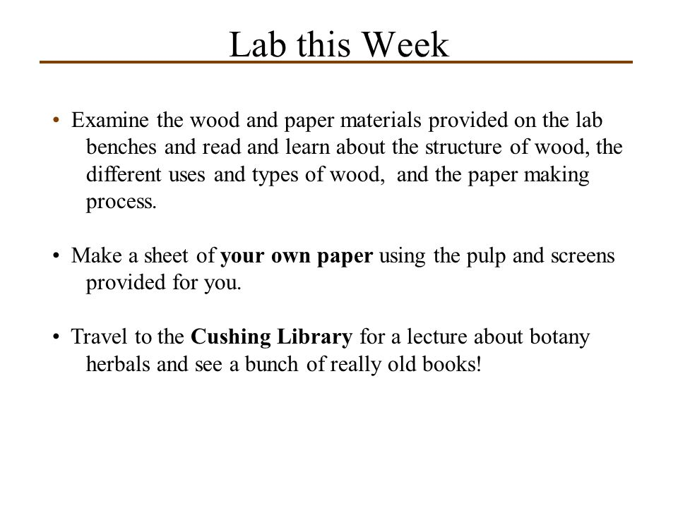 Lab this Week Examine the wood and paper materials provided on the lab