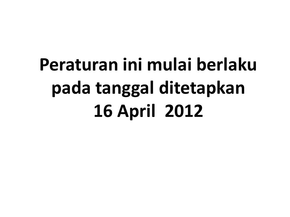 Peraturan ini mulai berlaku pada tanggal ditetapkan 16 April 2012