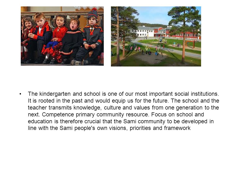 The kindergarten and school is one of our most important social institutions.