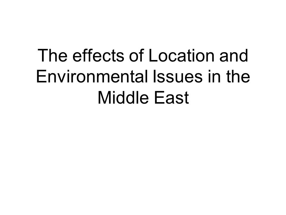 The effects of Location and Environmental Issues in the Middle East