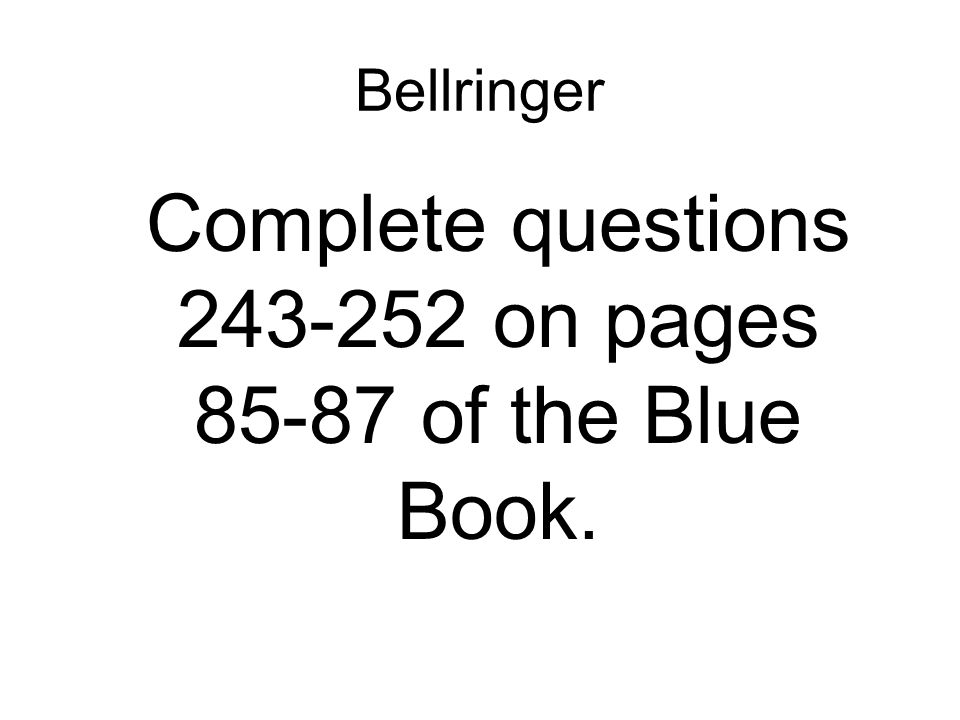 Complete questions 243-252 on pages 85-87 of the Blue Book.
