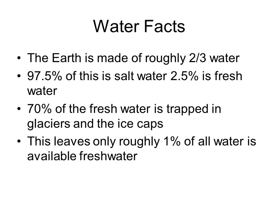 Water Facts The Earth is made of roughly 2/3 water