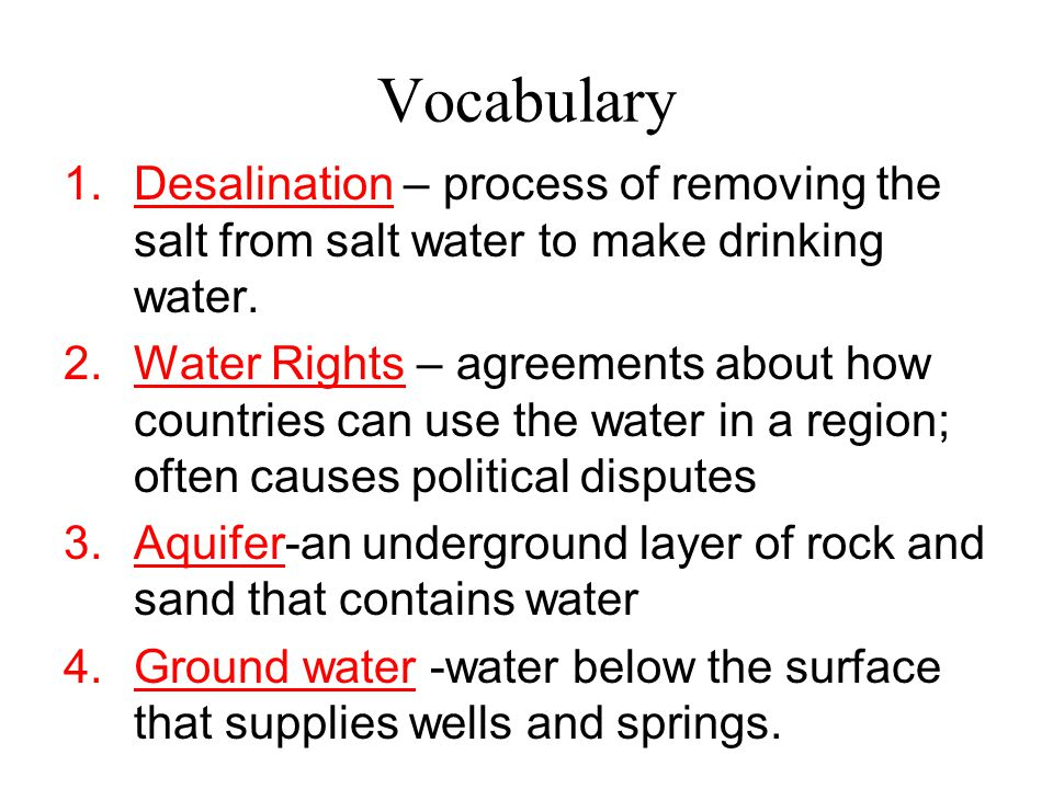 Vocabulary Desalination – process of removing the salt from salt water to make drinking water.
