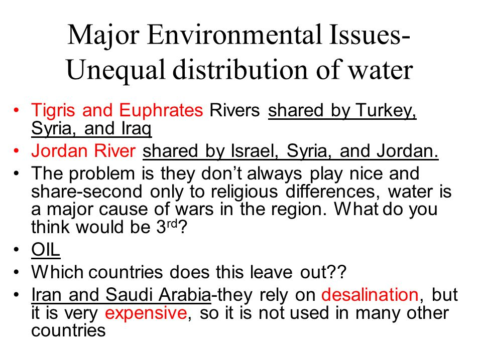 Major Environmental Issues- Unequal distribution of water