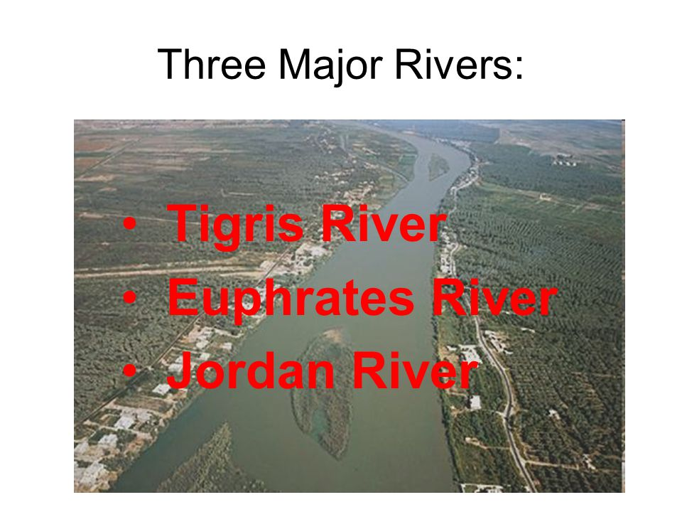 Three Major Rivers: Tigris River Euphrates River Jordan River