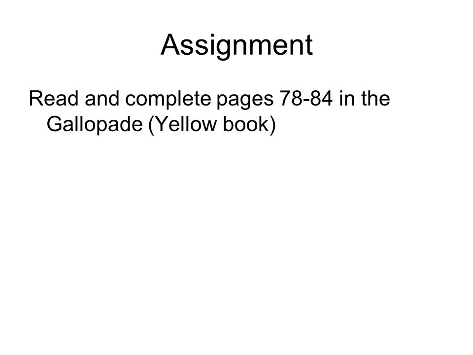 Assignment Read and complete pages in the Gallopade (Yellow book)