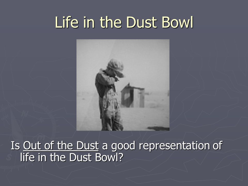 Life in the Dust Bowl Is Out of the Dust a good representation of life in the Dust Bowl