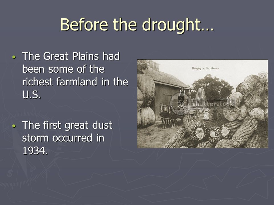 Before the drought… The Great Plains had been some of the richest farmland in the U.S.