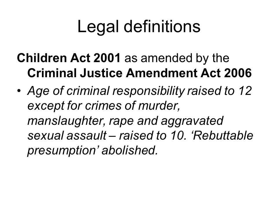 Legal definitions Children Act 2001 as amended by the Criminal Justice Amendment Act 2006.