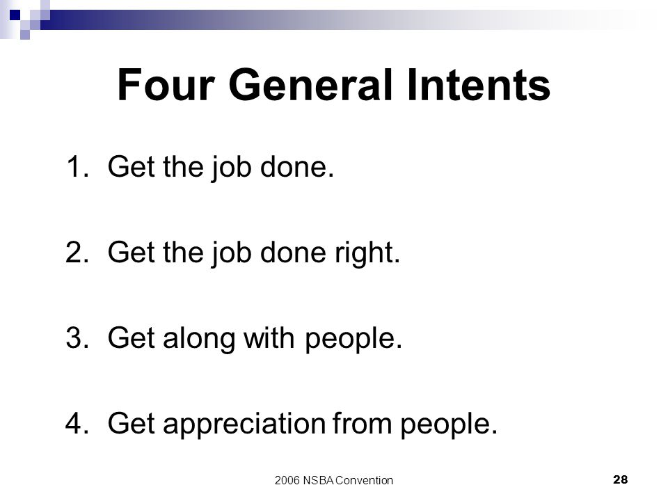 Four General Intents 1. Get the job done. 2. Get the job done right.
