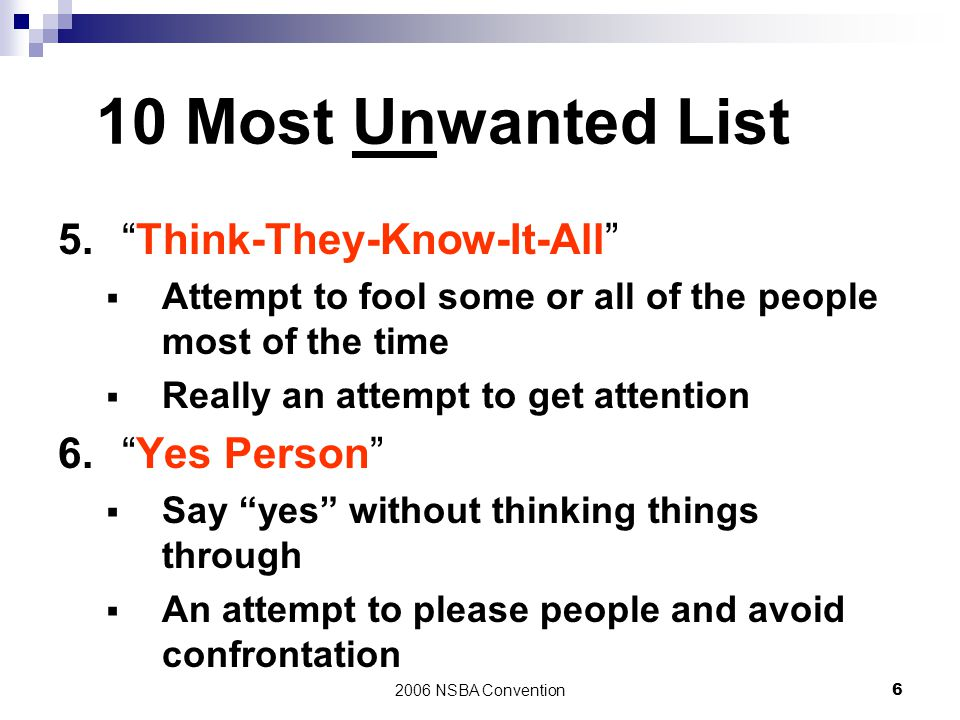 10 Most Unwanted List 5. Think-They-Know-It-All 6. Yes Person
