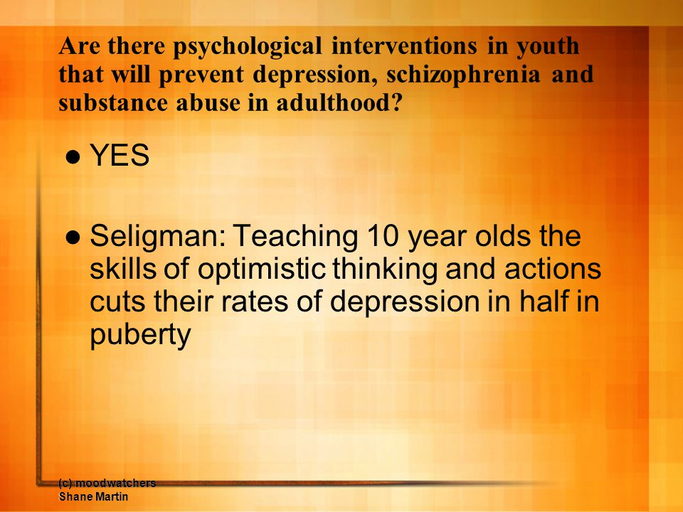 Are there psychological interventions in youth that will prevent depression, schizophrenia and substance abuse in adulthood