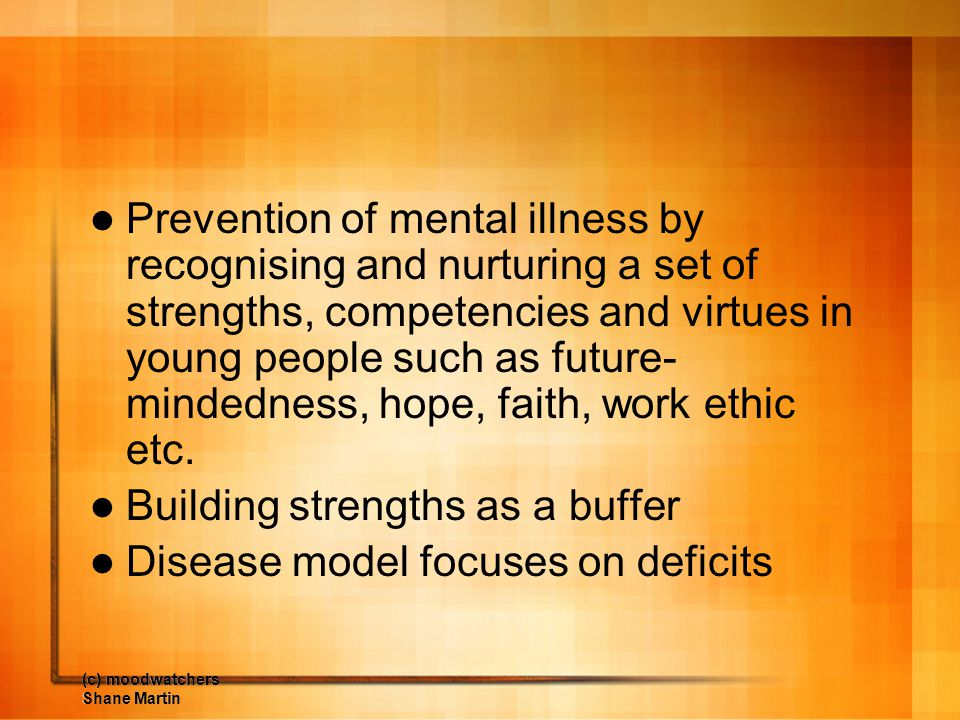 Building strengths as a buffer Disease model focuses on deficits