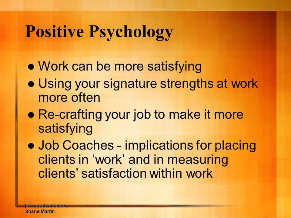 Positive Psychology Work can be more satisfying