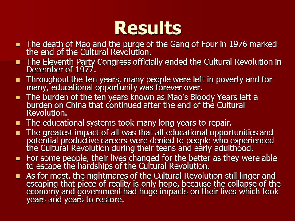 Results The death of Mao and the purge of the Gang of Four in 1976 marked the end of the Cultural Revolution.