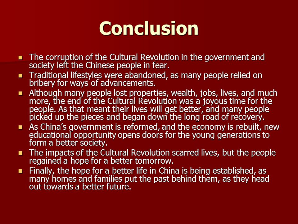 Conclusion The corruption of the Cultural Revolution in the government and society left the Chinese people in fear.