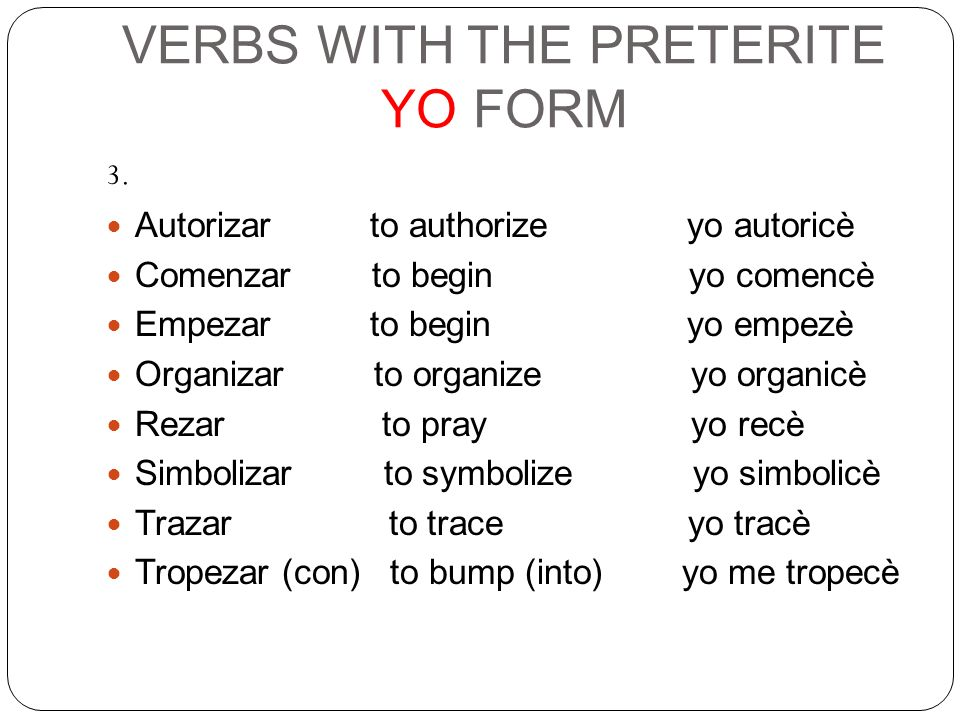 VERBS WITH THE PRETERITE YO FORM