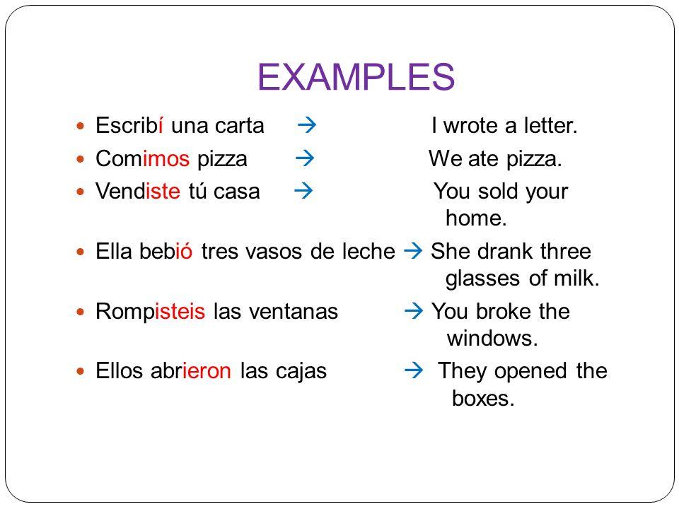 EXAMPLES Escribí una carta  I wrote a letter.