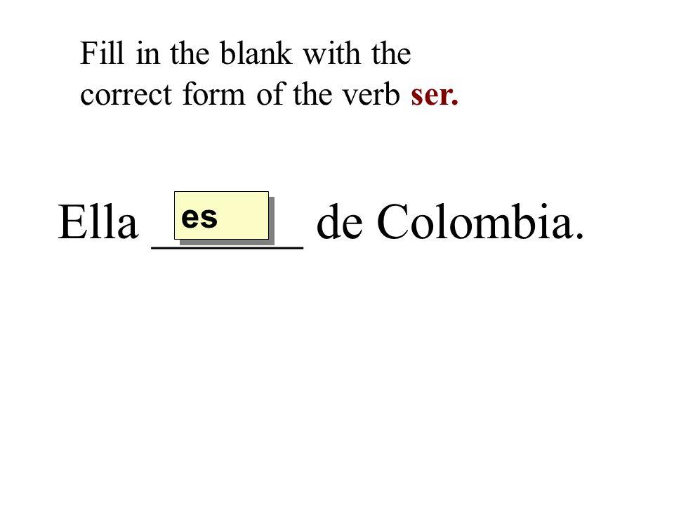Ella ______ de Colombia.
