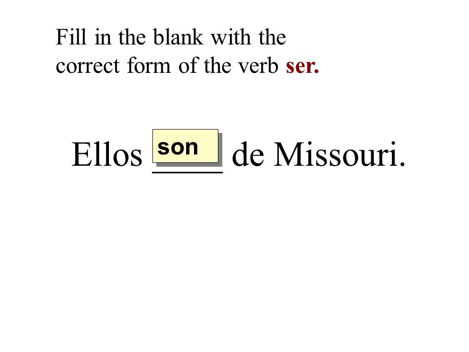 Fill in the blank with the correct form of the verb ser.