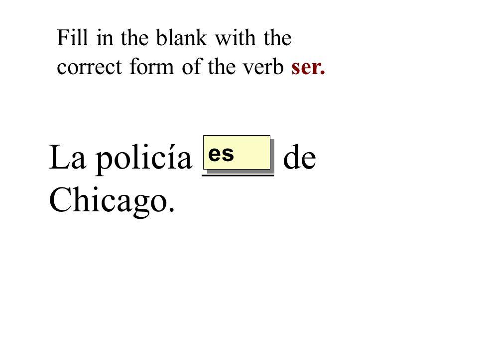 La policía ____ de Chicago.