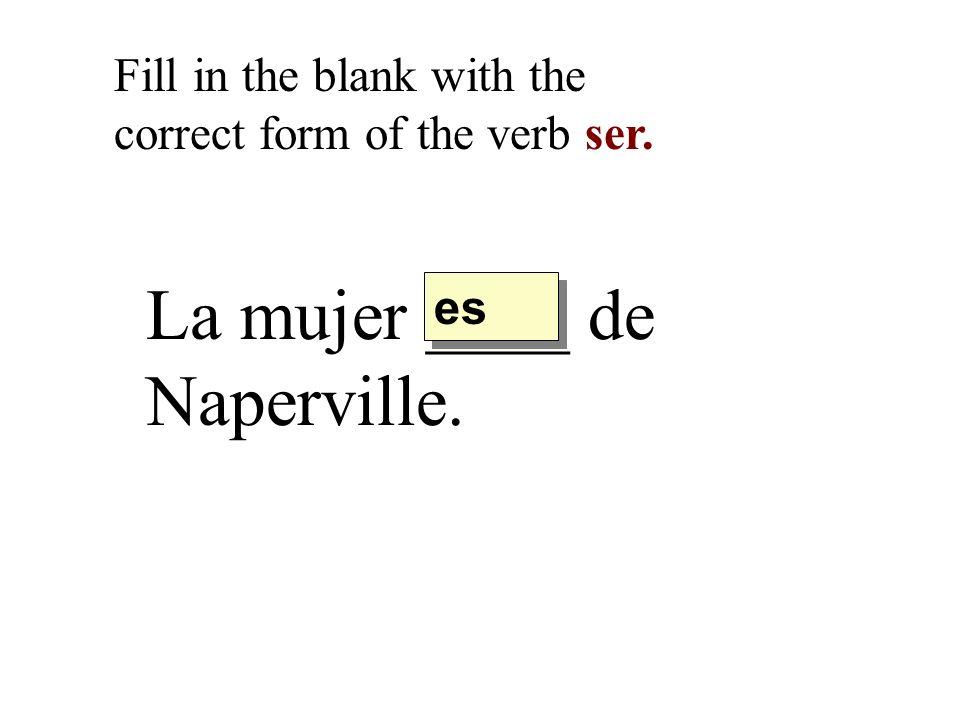 La mujer ____ de Naperville.