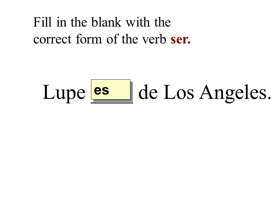 Lupe ____ de Los Angeles.