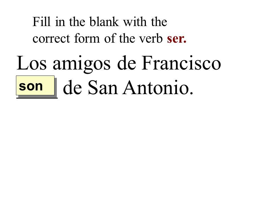 Los amigos de Francisco ____ de San Antonio.