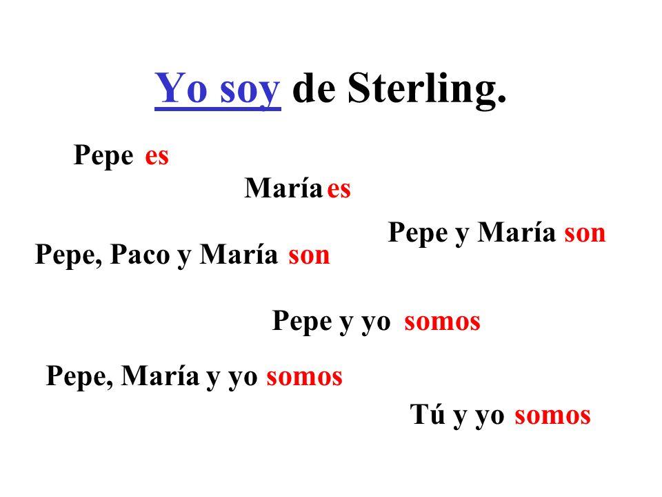 Yo soy de Sterling. Pepe es María es Pepe y María son