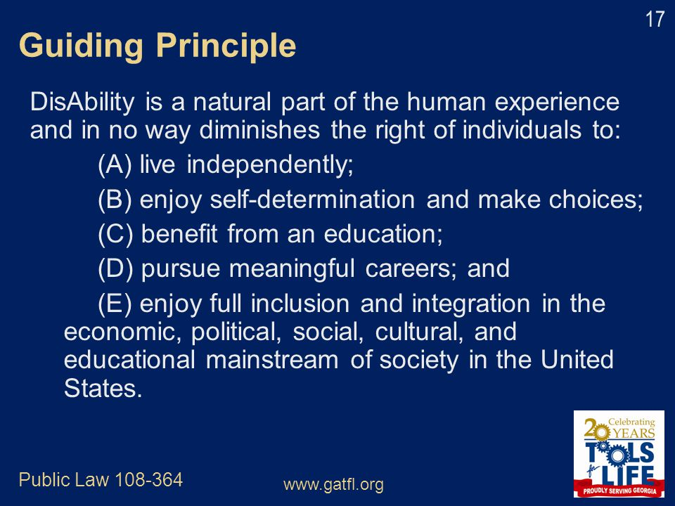 Guiding Principle DisAbility is a natural part of the human experience and in no way diminishes the right of individuals to: