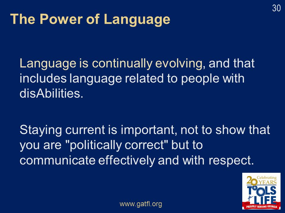 The Power of Language Language is continually evolving, and that includes language related to people with disAbilities.