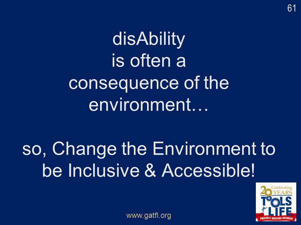 disAbility is often a consequence of the environment… so, Change the Environment to be Inclusive & Accessible!