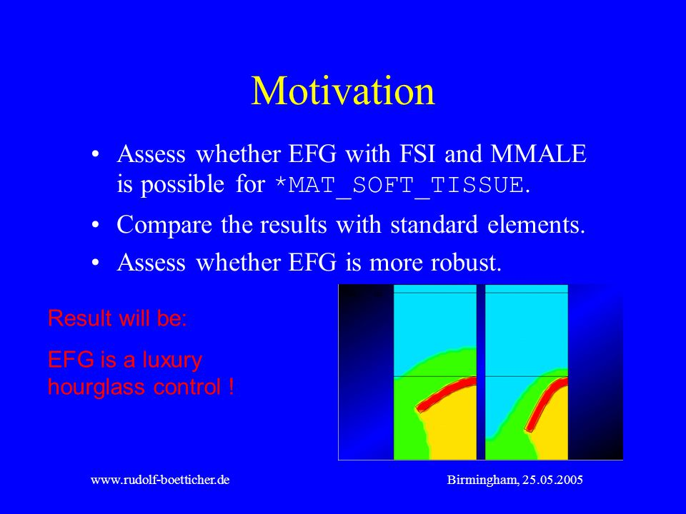 Motivation Assess whether EFG with FSI and MMALE is possible for *MAT_SOFT_TISSUE. Compare the results with standard elements.