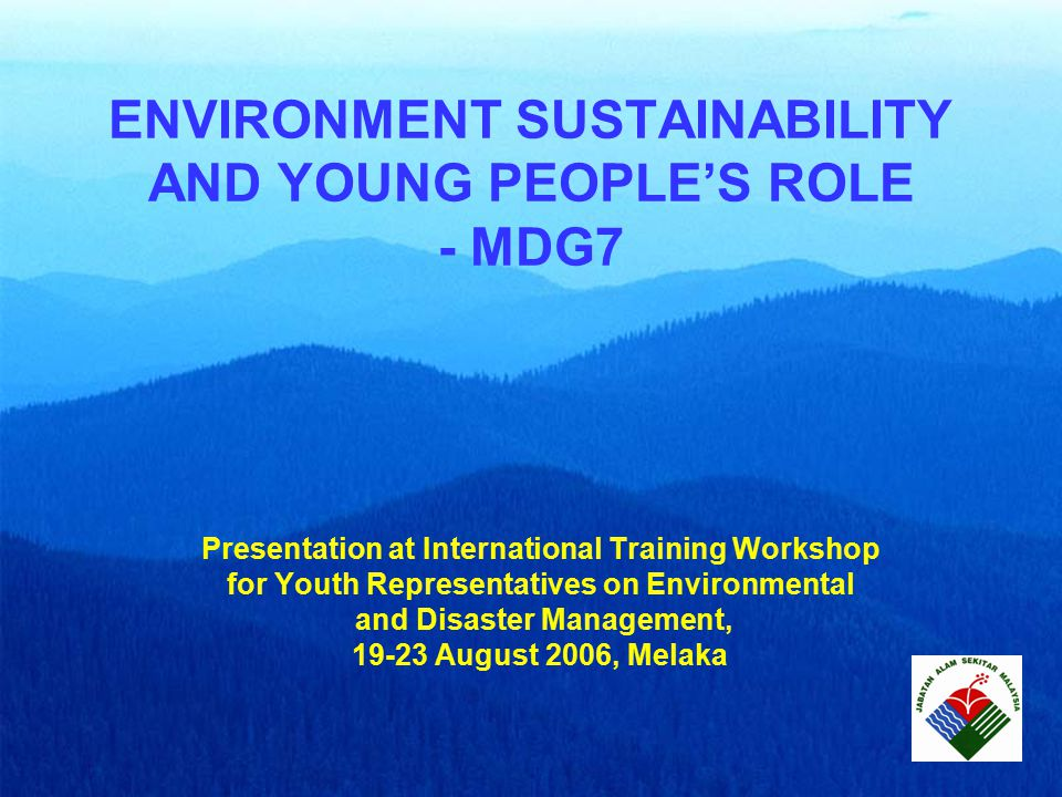 ENVIRONMENT SUSTAINABILITY AND YOUNG PEOPLE'S ROLE - MDG7