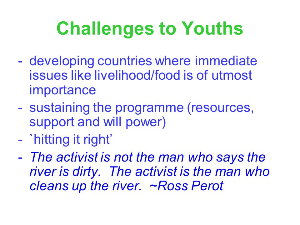 Challenges to Youths - developing countries where immediate issues like livelihood/food is of utmost importance.