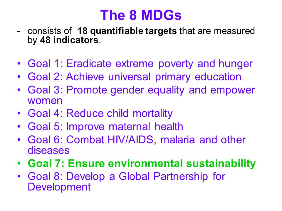 The 8 MDGs Goal 1: Eradicate extreme poverty and hunger