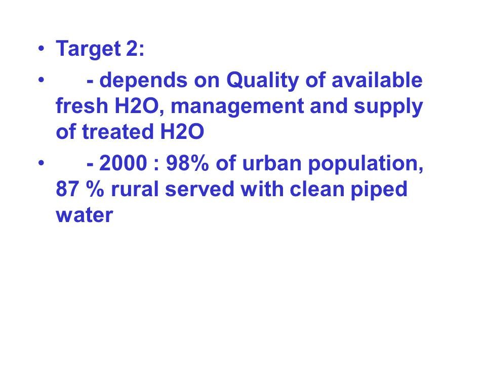 Target 2: - depends on Quality of available fresh H2O, management and supply of treated H2O.