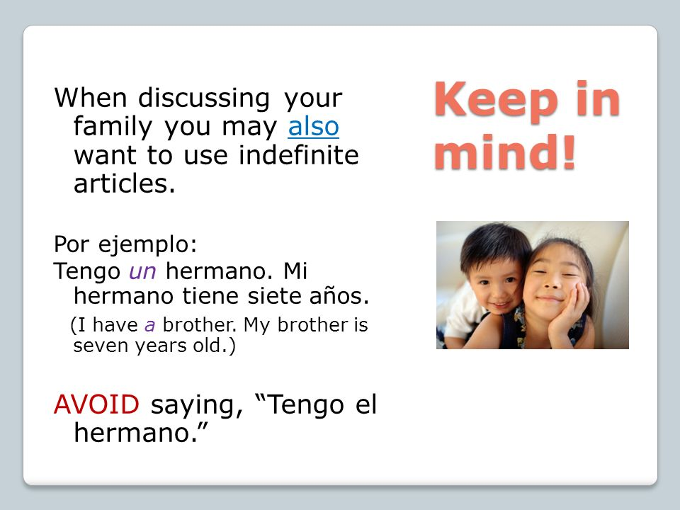 When discussing your family you may also want to use indefinite articles.