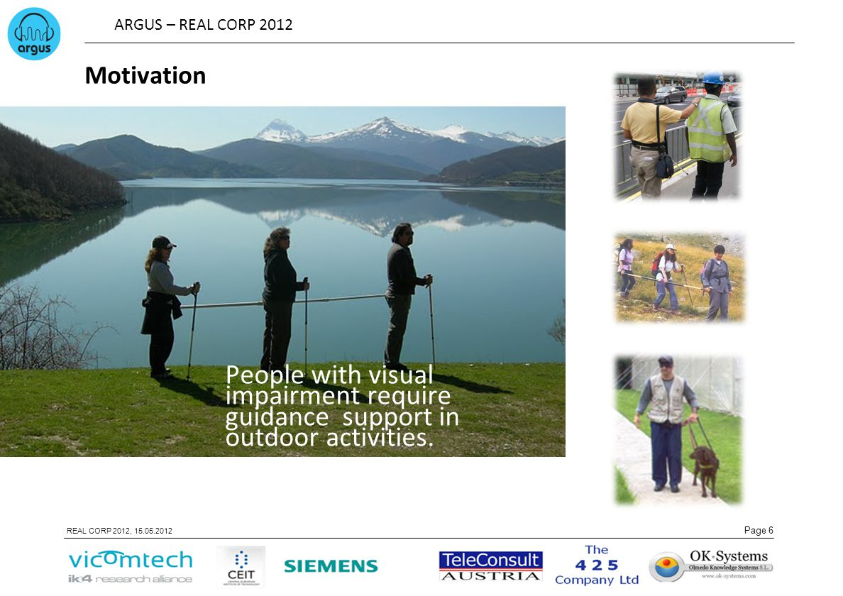 Motivation People with visual impairment require guidance support in outdoor activities.