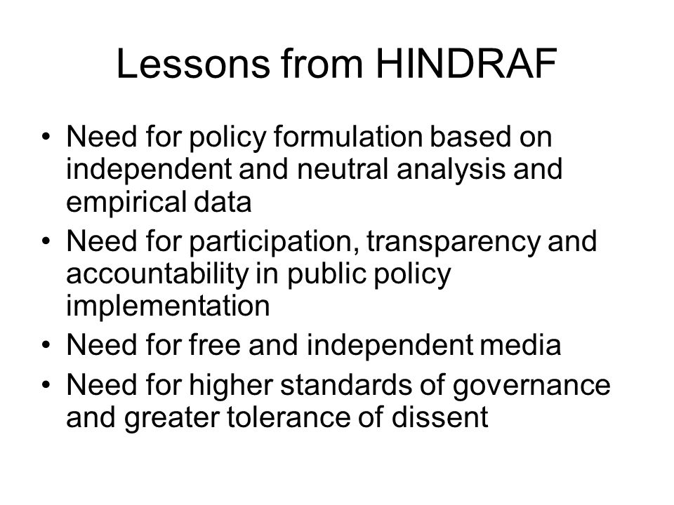 Lessons from HINDRAF Need for policy formulation based on independent and neutral analysis and empirical data.