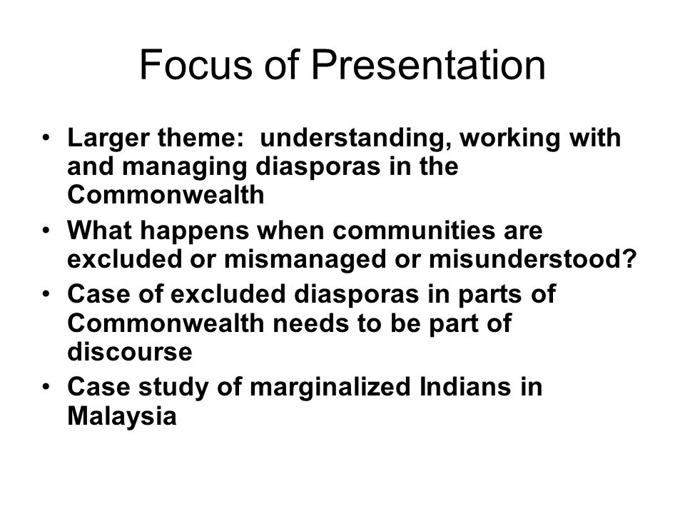 Focus of Presentation Larger theme: understanding, working with and managing diasporas in the Commonwealth.