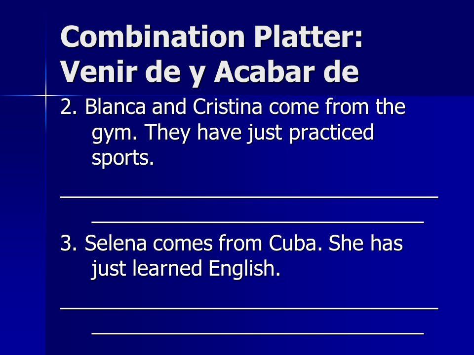 Combination Platter: Venir de y Acabar de