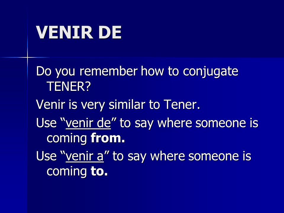 VENIR DE Do you remember how to conjugate TENER