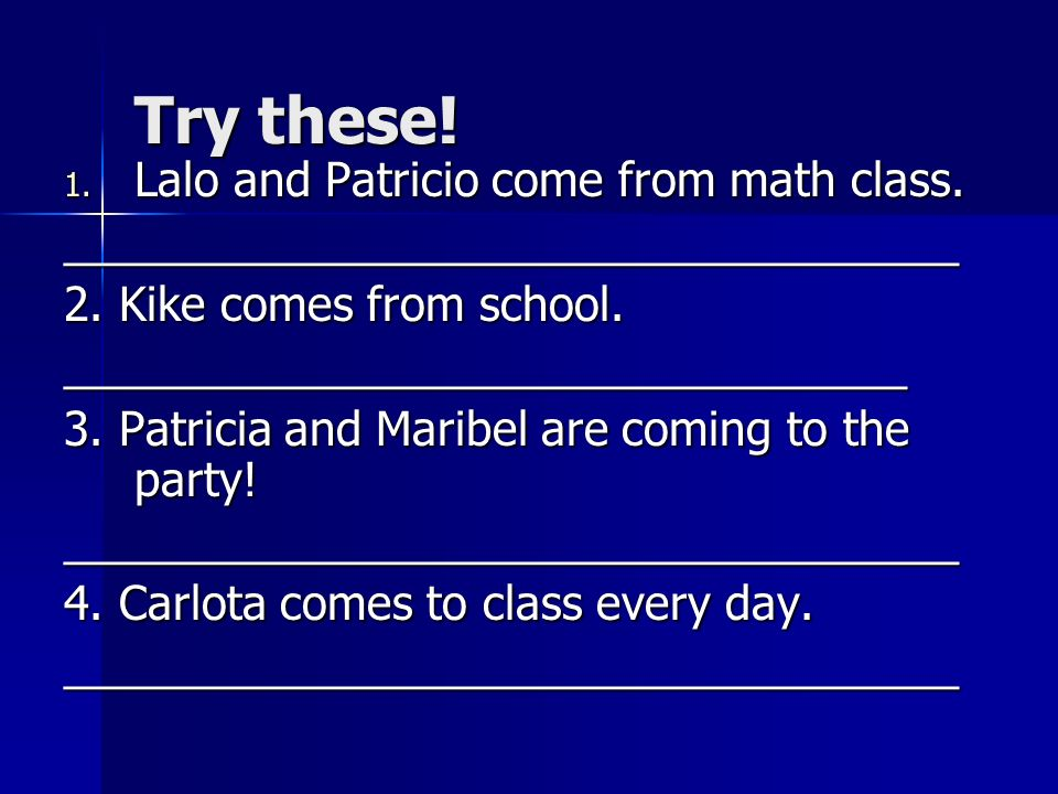 Try these! Lalo and Patricio come from math class.