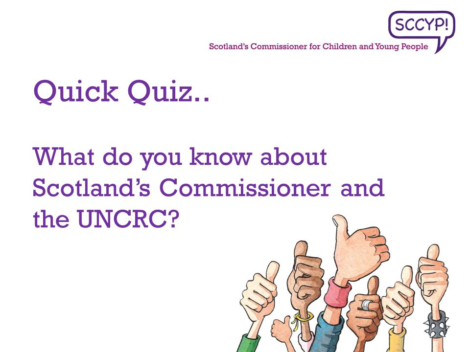 Quick Quiz.. What do you know about Scotland's Commissioner and the UNCRC