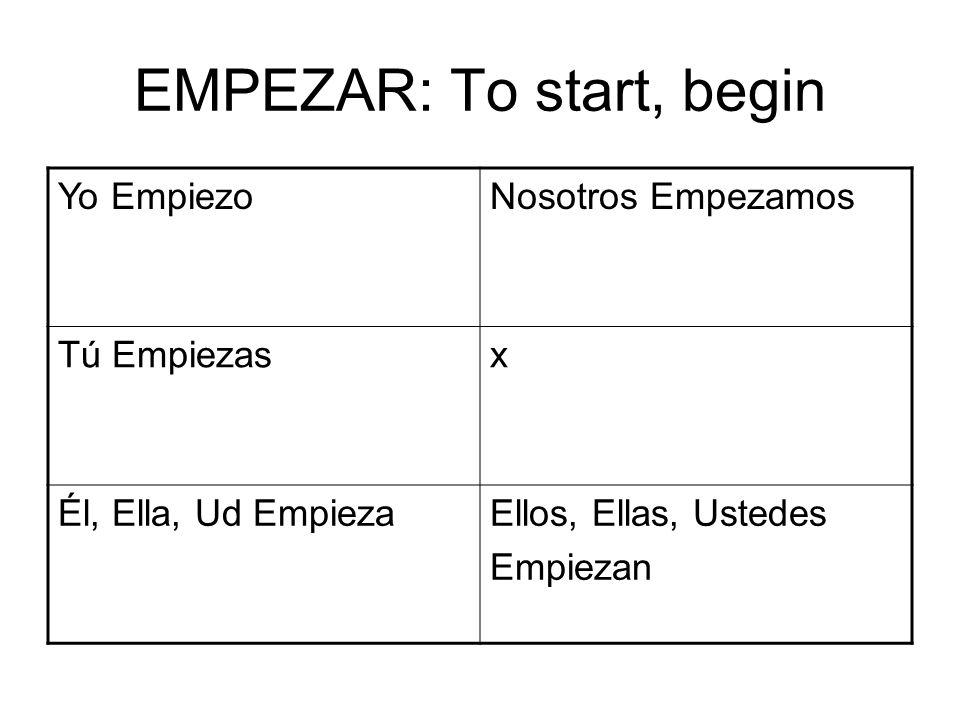 EMPEZAR: To start, begin