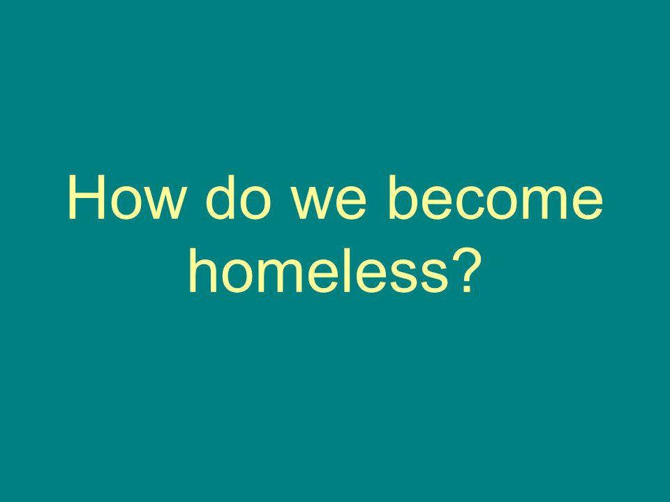 How do we become homeless
